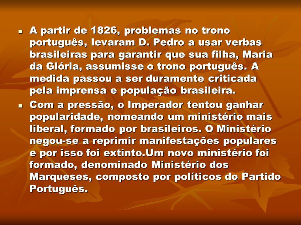 A partir de 1826, problemas no trono português, levaram D