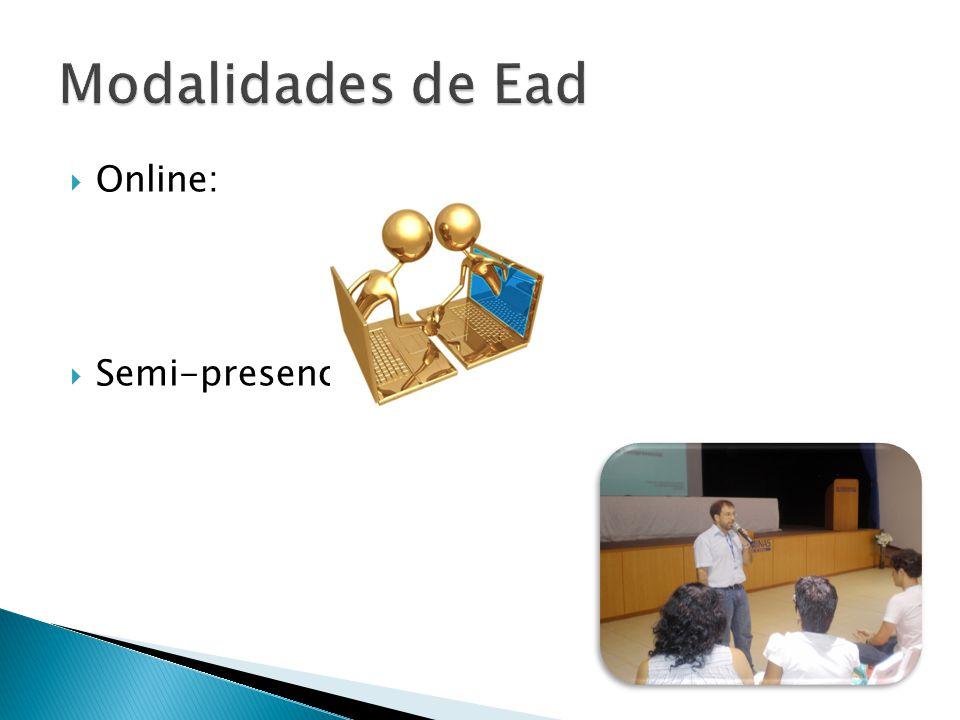 Modalidades de Ead Online: Semi-presenciais: