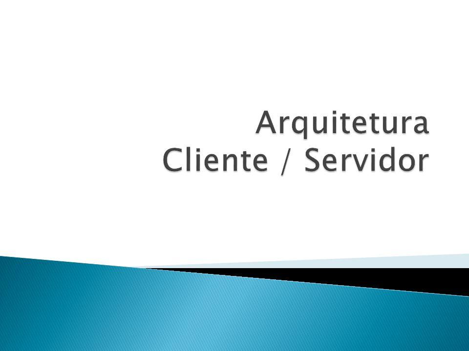 Arquitetura Cliente / Servidor