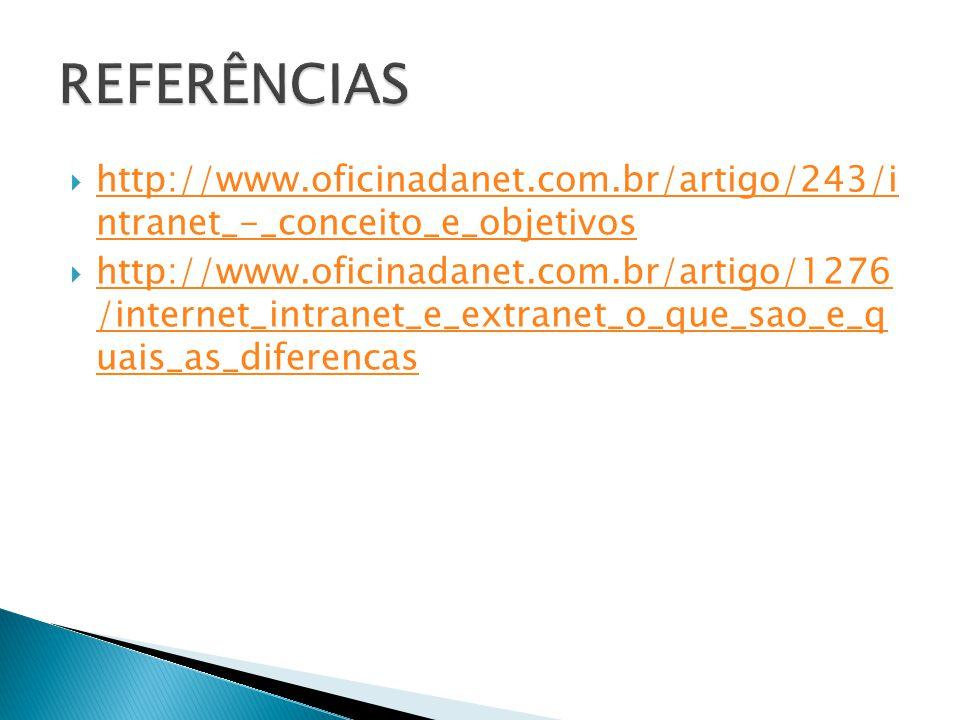 REFERÊNCIAS http://www.oficinadanet.com.br/artigo/243/i ntranet_-_conceito_e_objetivos.