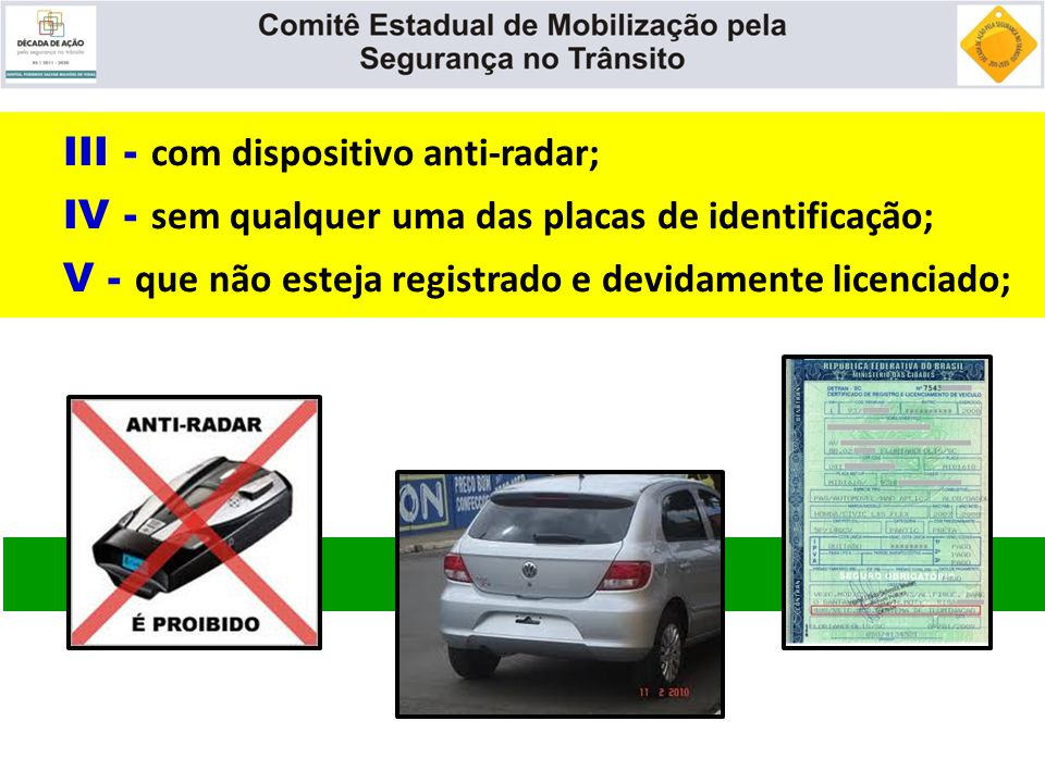 III - com dispositivo anti-radar;