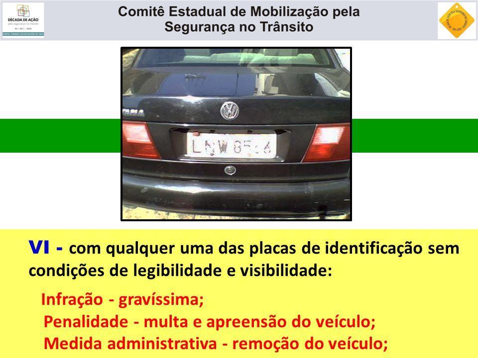 VI - com qualquer uma das placas de identificação sem condições de legibilidade e visibilidade: