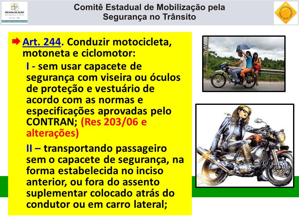 Art. 244. Conduzir motocicleta, motoneta e ciclomotor: