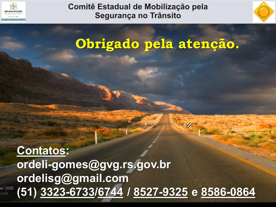 Obrigado pela atenção. Contatos: ordeli-gomes@gvg.rs.gov.br
