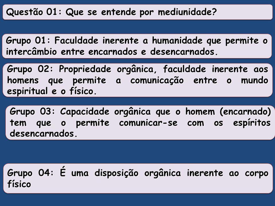 Questão 01: Que se entende por mediunidade
