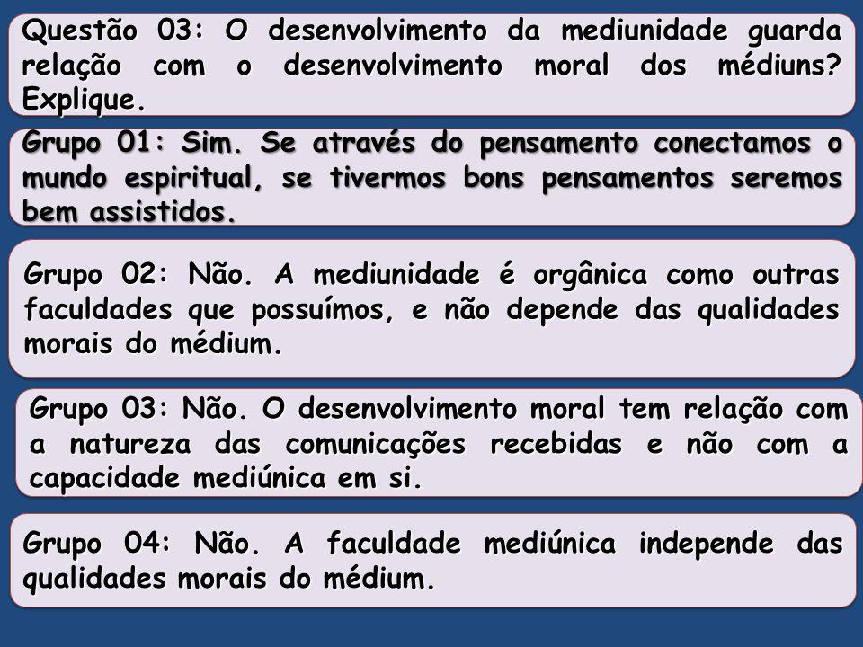 Questão 03: O desenvolvimento da mediunidade guarda relação com o desenvolvimento moral dos médiuns Explique.