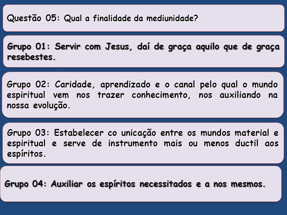 Questão 05: Qual a finalidade da mediunidade