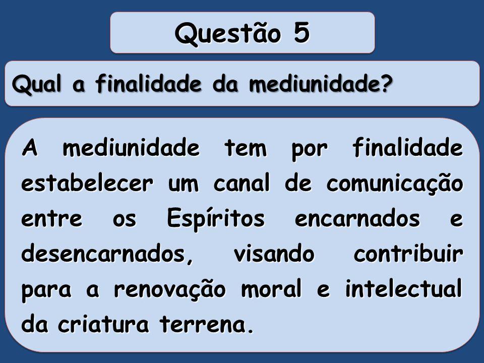 Questão 5 Qual a finalidade da mediunidade