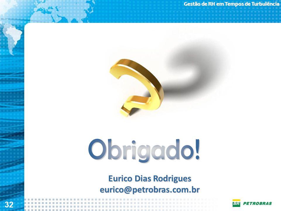 Obrigado! Eurico Dias Rodrigues eurico@petrobras.com.br