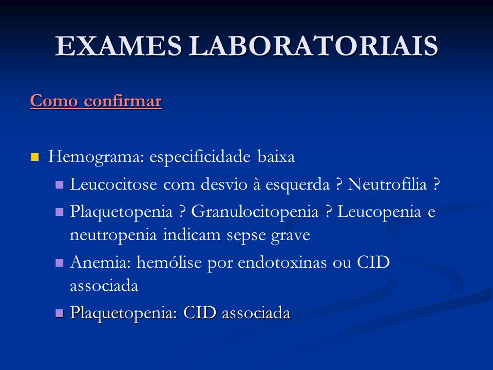 EXAMES LABORATORIAIS Como confirmar Hemograma: especificidade baixa