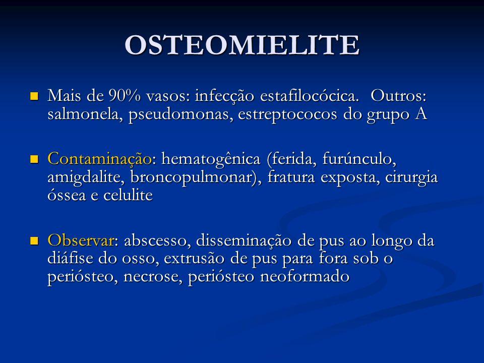 OSTEOMIELITE Mais de 90% vasos: infecção estafilocócica. Outros: salmonela, pseudomonas, estreptococos do grupo A.
