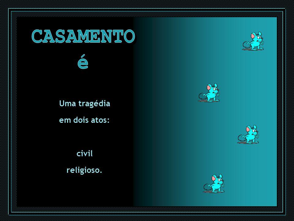 CASAMENTO é Uma tragédia em dois atos: civil religioso.