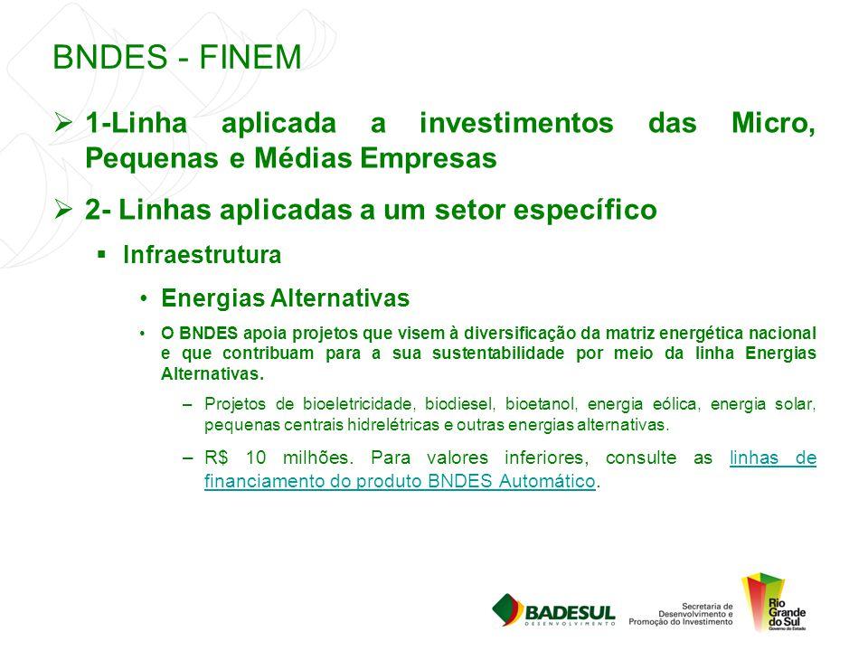 BNDES - FINEM 1-Linha aplicada a investimentos das Micro, Pequenas e Médias Empresas. 2- Linhas aplicadas a um setor específico.