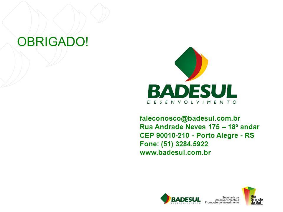 OBRIGADO! faleconosco@badesul.com.br Rua Andrade Neves 175 – 18º andar