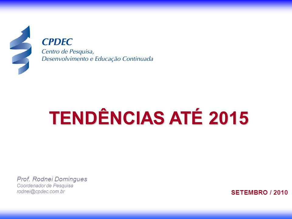 TENDÊNCIAS ATÉ 2015 Prof. Rodnei Domingues SETEMBRO / 2010