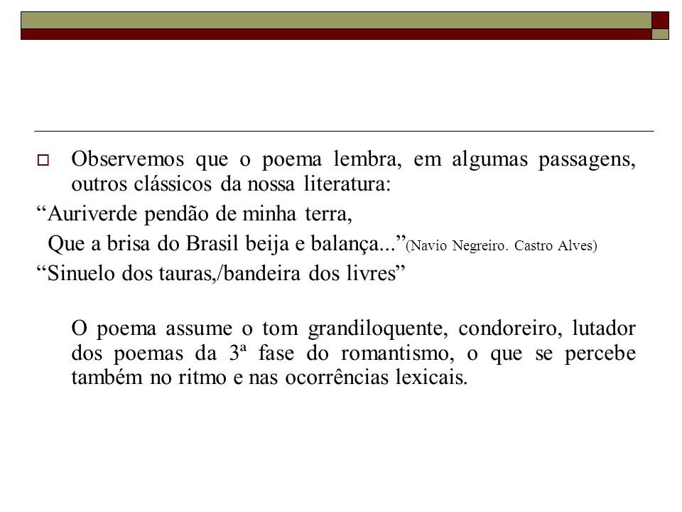 Observemos que o poema lembra, em algumas passagens, outros clássicos da nossa literatura: