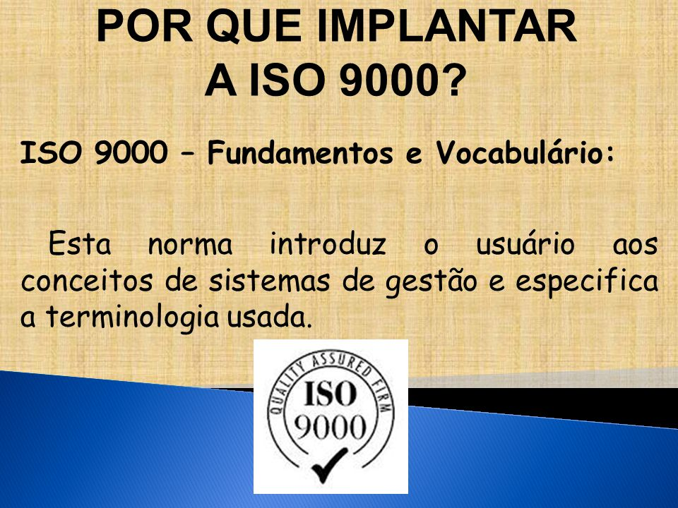 POR QUE IMPLANTAR A ISO 9000 ISO 9000 – Fundamentos e Vocabulário: