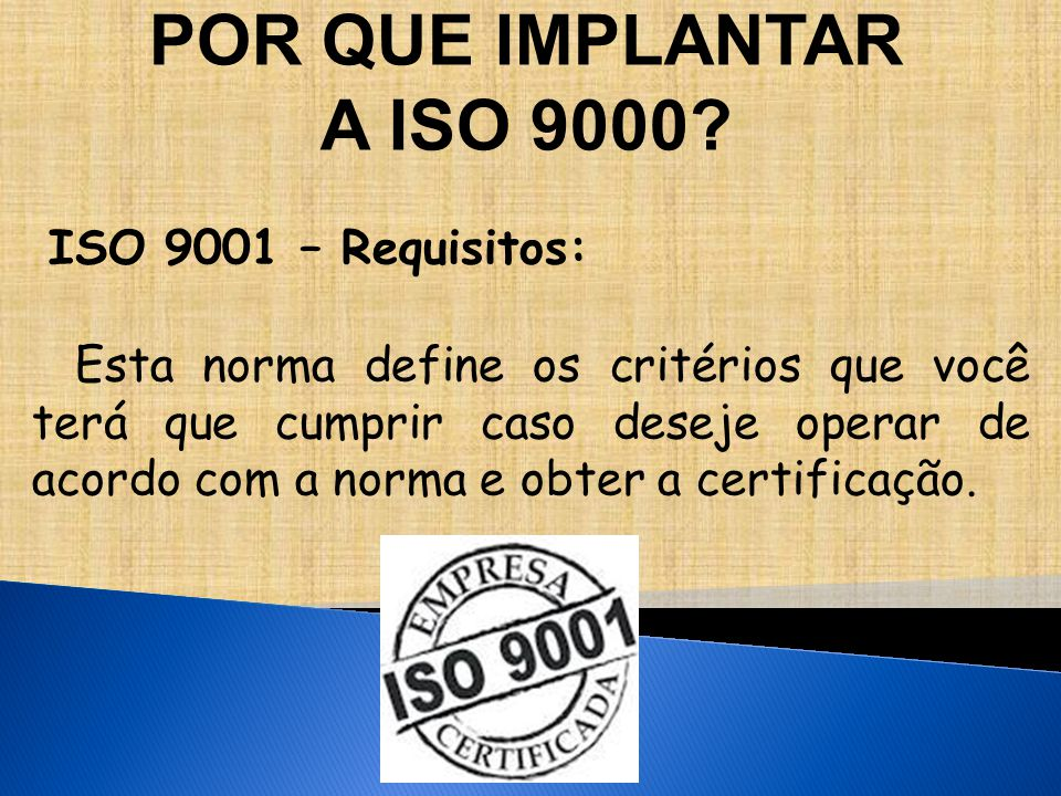 POR QUE IMPLANTAR A ISO 9000 ISO 9001 – Requisitos: