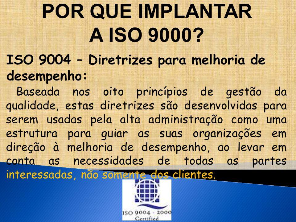 POR QUE IMPLANTAR A ISO 9000 ISO 9004 – Diretrizes para melhoria de desempenho: