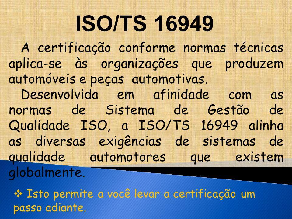 ISO/TS 16949 A certificação conforme normas técnicas aplica-se às organizações que produzem automóveis e peças automotivas.