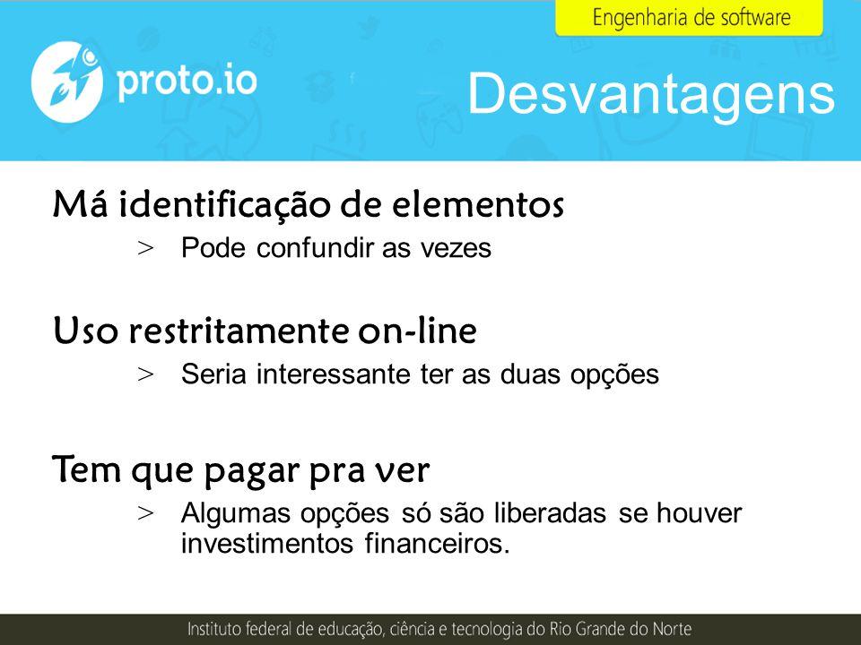Desvantagens Má identificação de elementos Uso restritamente on-line