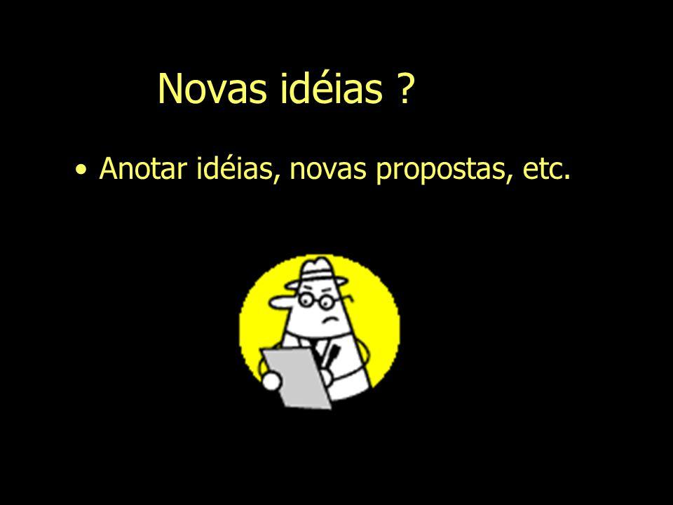 Novas idéias Anotar idéias, novas propostas, etc.