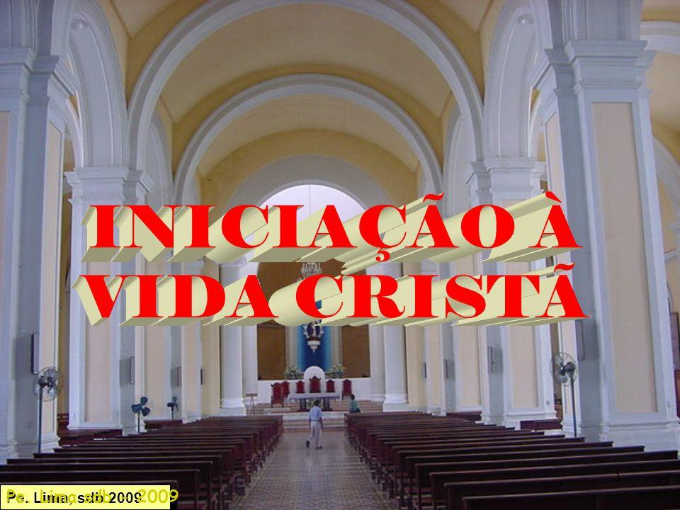 INICIAÇÃO À VIDA CRISTÃ Pe. Lima sdb - 2009 Pe. Lima 2009
