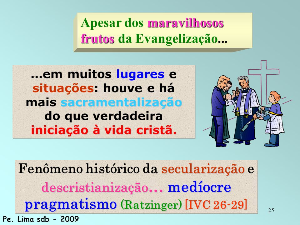 Apesar dos maravilhosos frutos da Evangelização...
