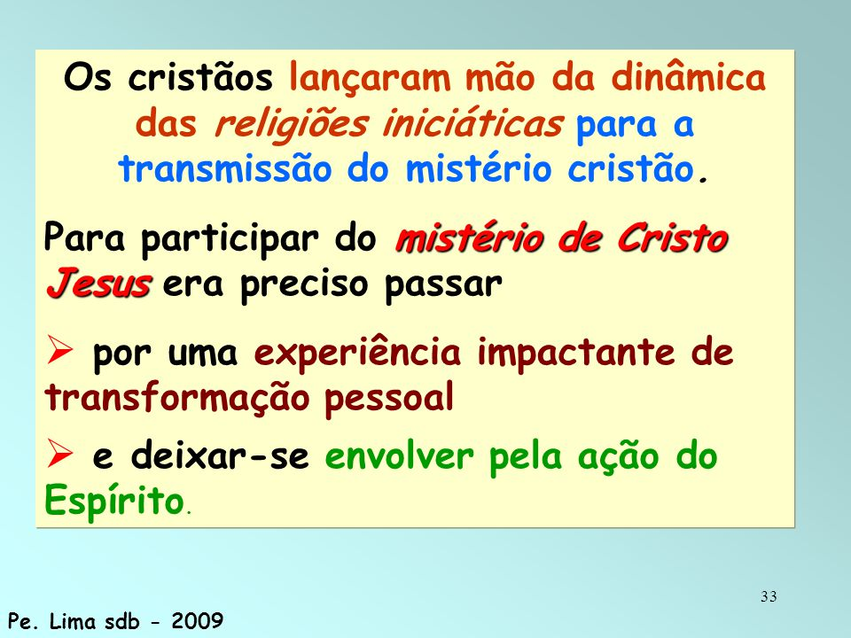 Para participar do mistério de Cristo Jesus era preciso passar
