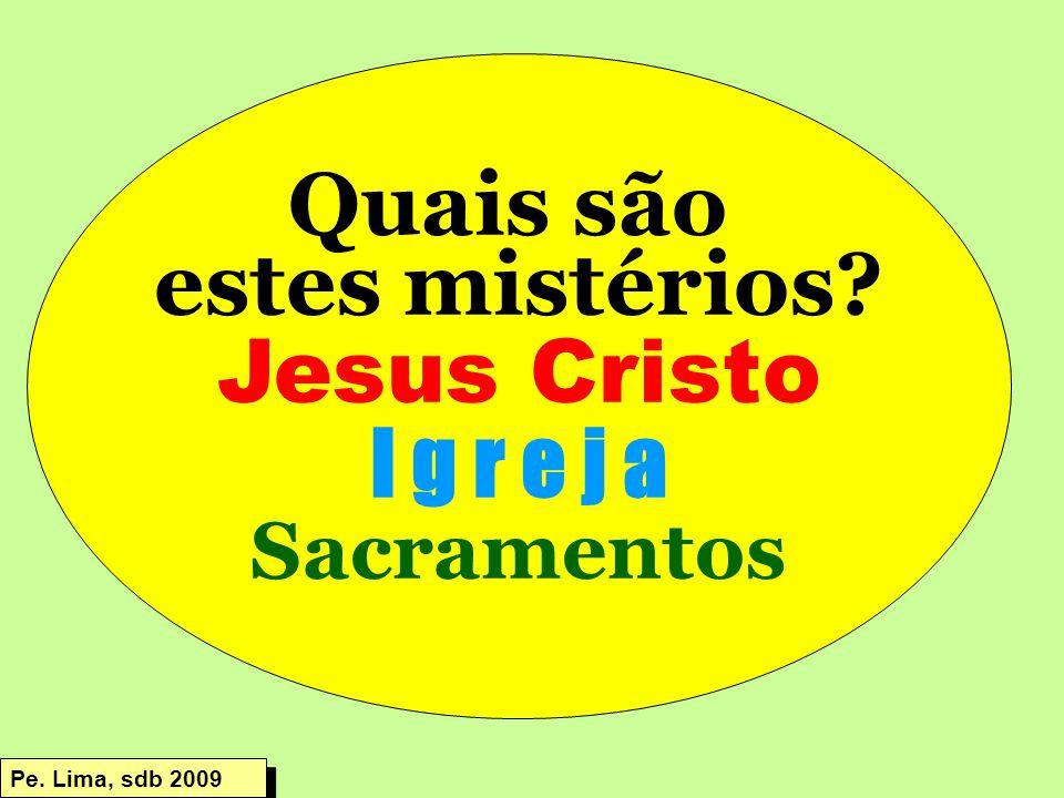 Quais são estes mistérios Jesus Cristo I g r e j a Sacramentos