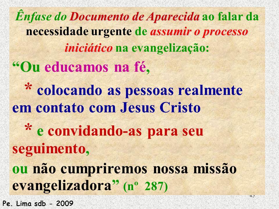 * colocando as pessoas realmente em contato com Jesus Cristo