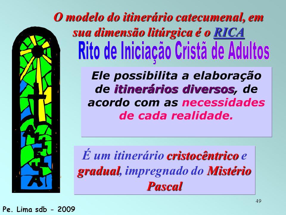 O modelo do itinerário catecumenal, em sua dimensão litúrgica é o RICA