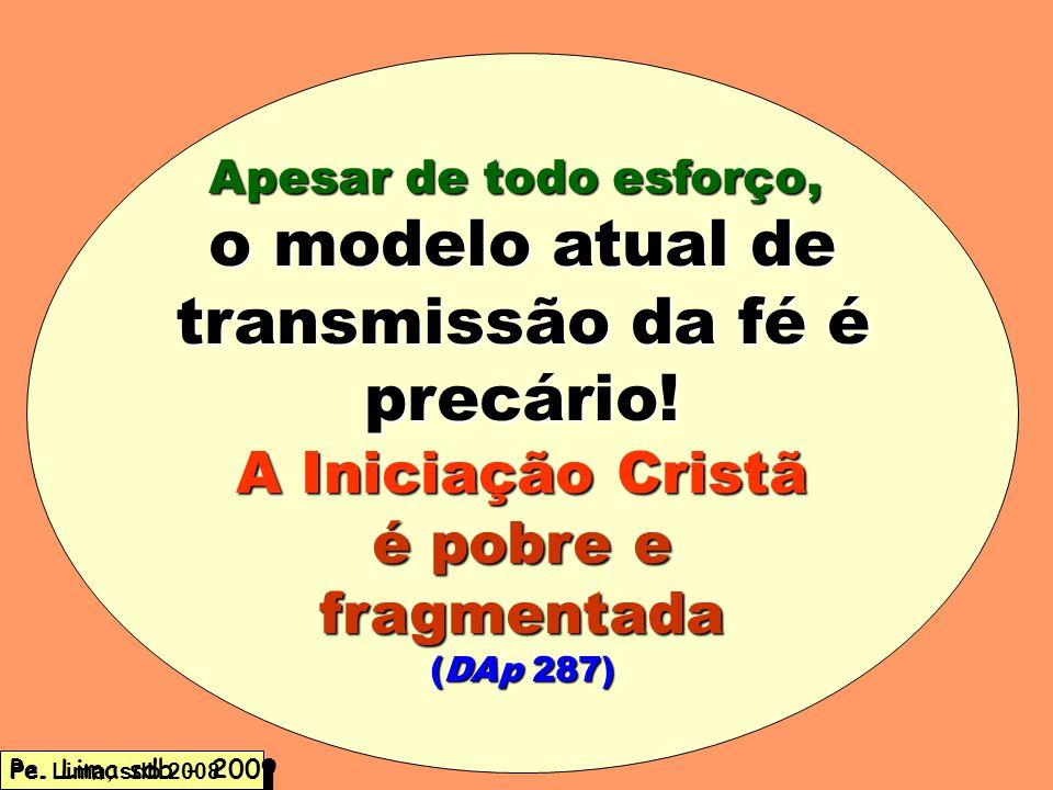 o modelo atual de transmissão da fé é precário! A Iniciação Cristã