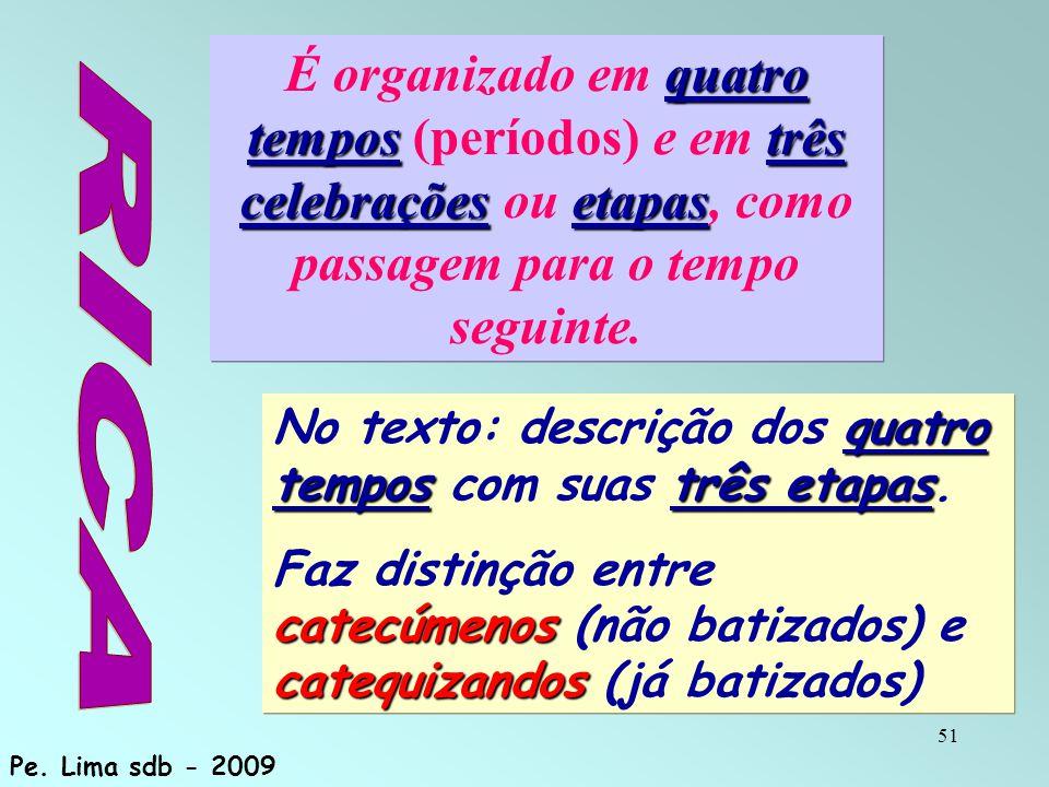 É organizado em quatro tempos (períodos) e em três celebrações ou etapas, como passagem para o tempo seguinte.
