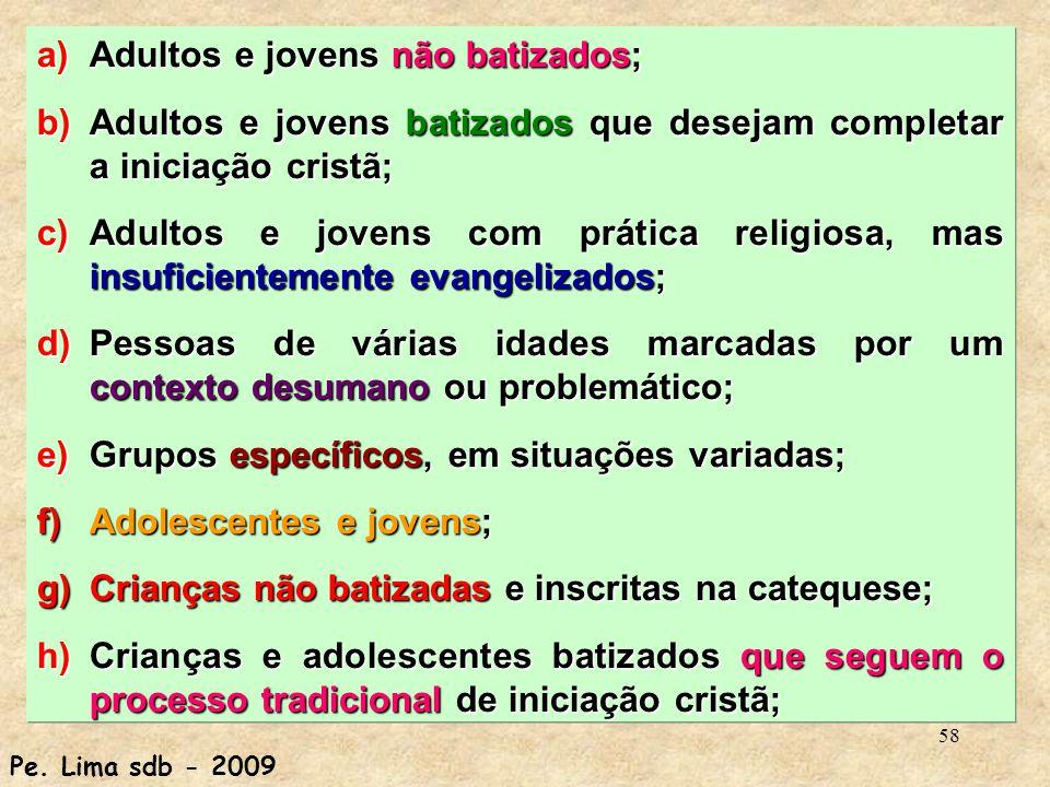 Adultos e jovens não batizados;