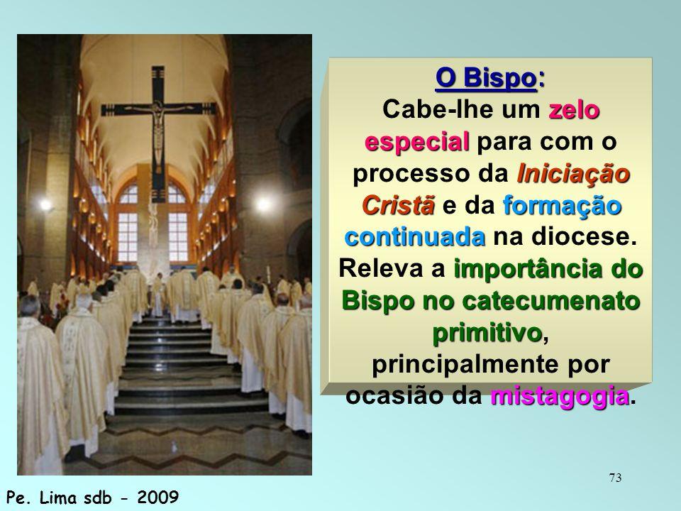 O Bispo: Cabe-lhe um zelo especial para com o processo da Iniciação Cristã e da formação continuada na diocese.