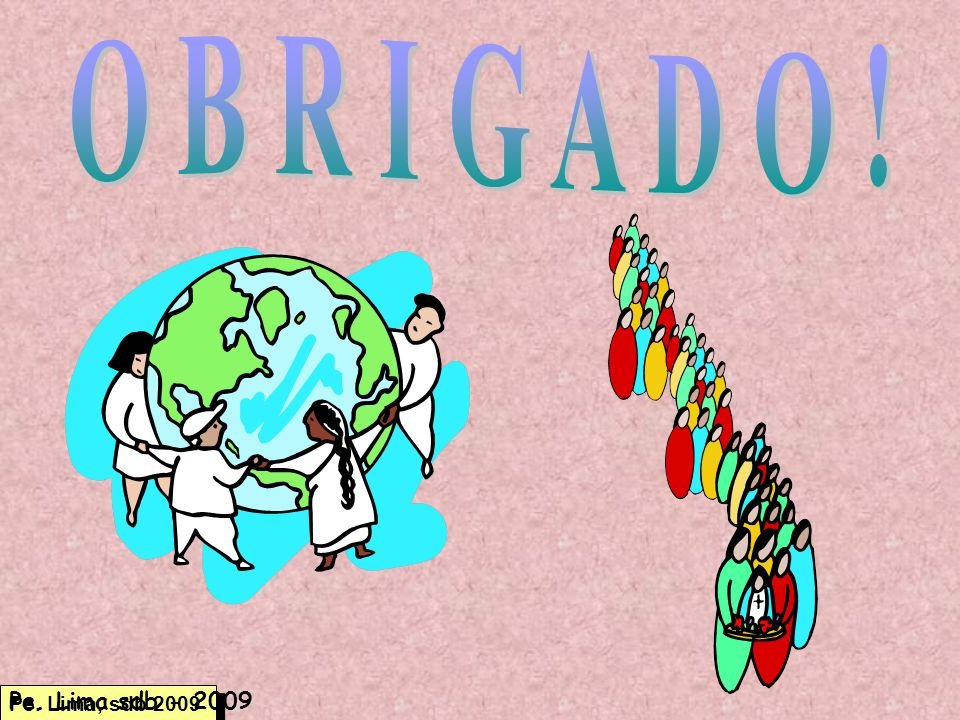 O B R I G A D O ! Pe. Lima sdb - 2009 Pe. Lima, sdb 2009