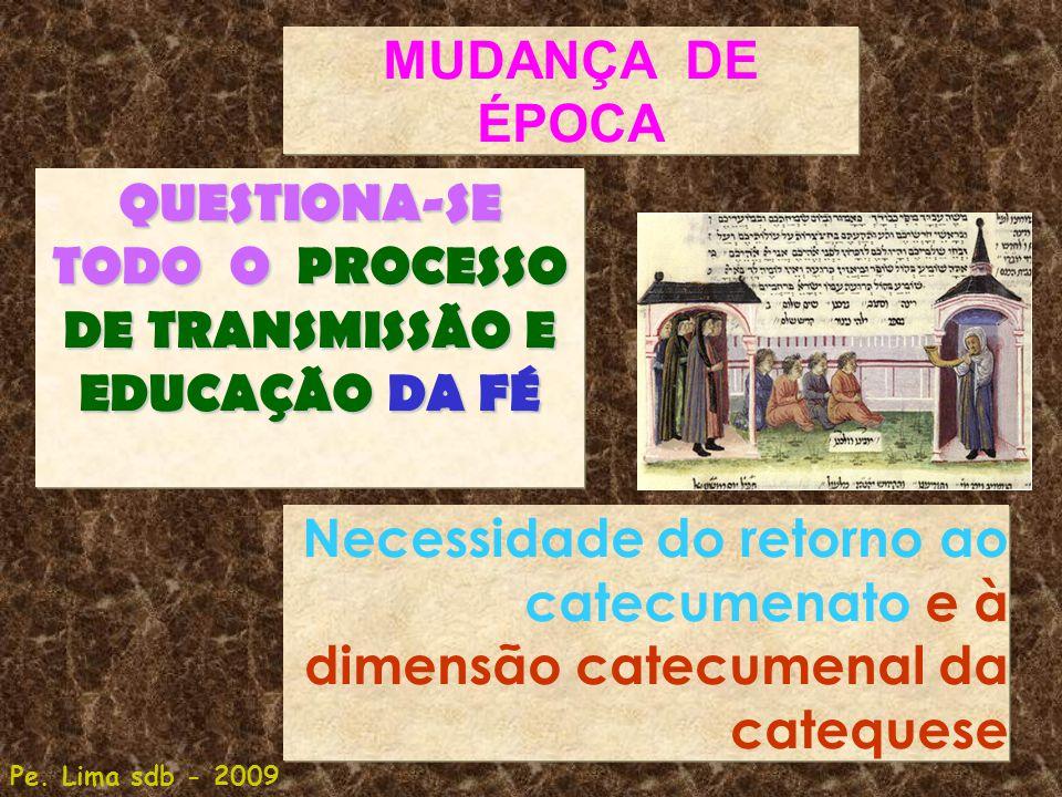 QUESTIONA-SE TODO O PROCESSO DE TRANSMISSÃO E EDUCAÇÃO DA FÉ