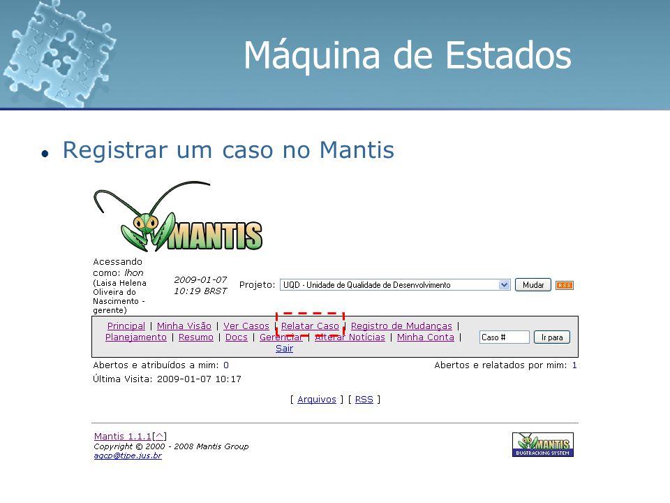 Máquina de Estados Registrar um caso no Mantis