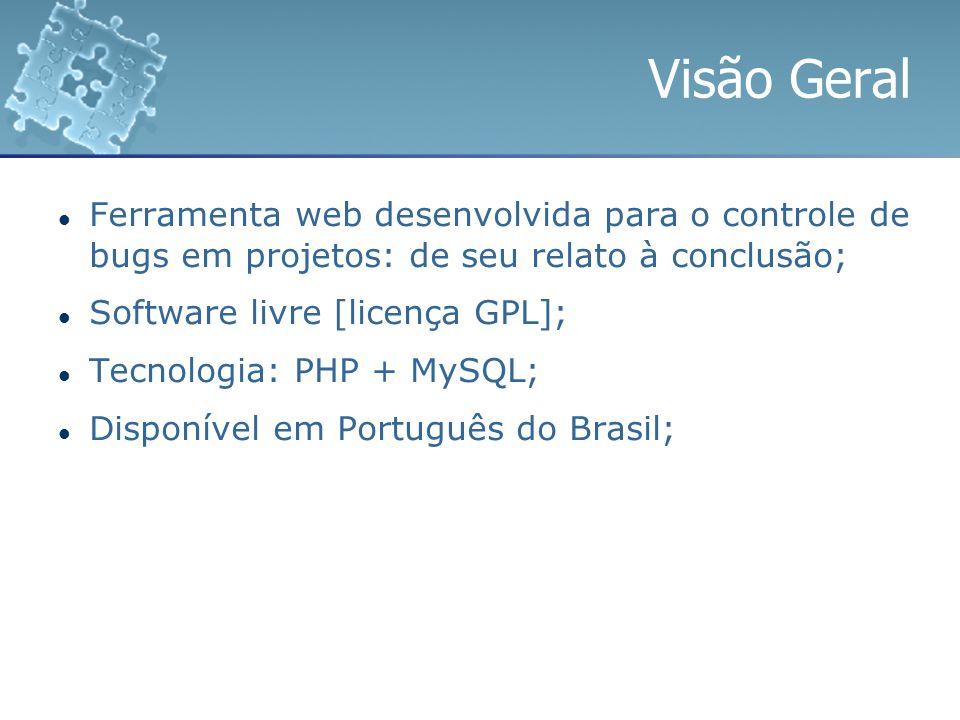 Visão Geral Ferramenta web desenvolvida para o controle de bugs em projetos: de seu relato à conclusão;