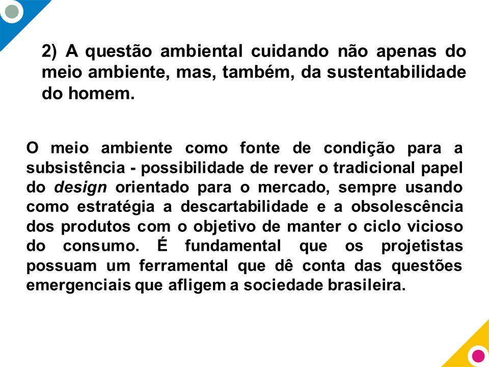 2) A questão ambiental cuidando não apenas do meio ambiente, mas, também, da sustentabilidade do homem.