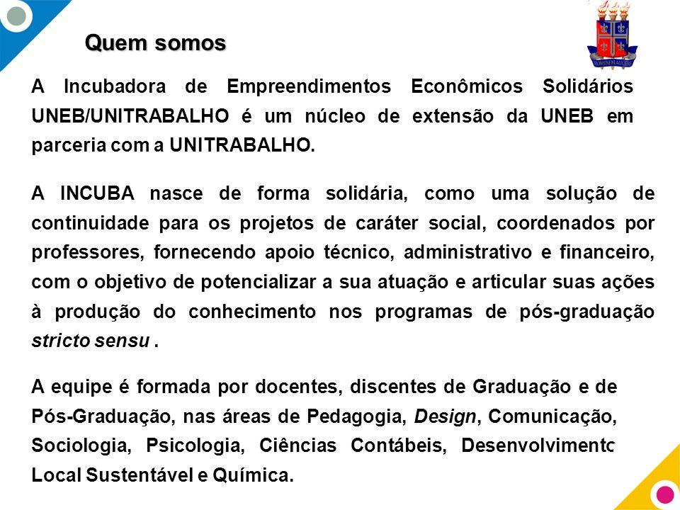 Quem somos A Incubadora de Empreendimentos Econômicos Solidários UNEB/UNITRABALHO é um núcleo de extensão da UNEB em parceria com a UNITRABALHO.