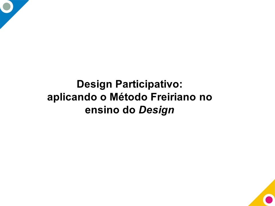 Design Participativo: aplicando o Método Freiriano no ensino do Design