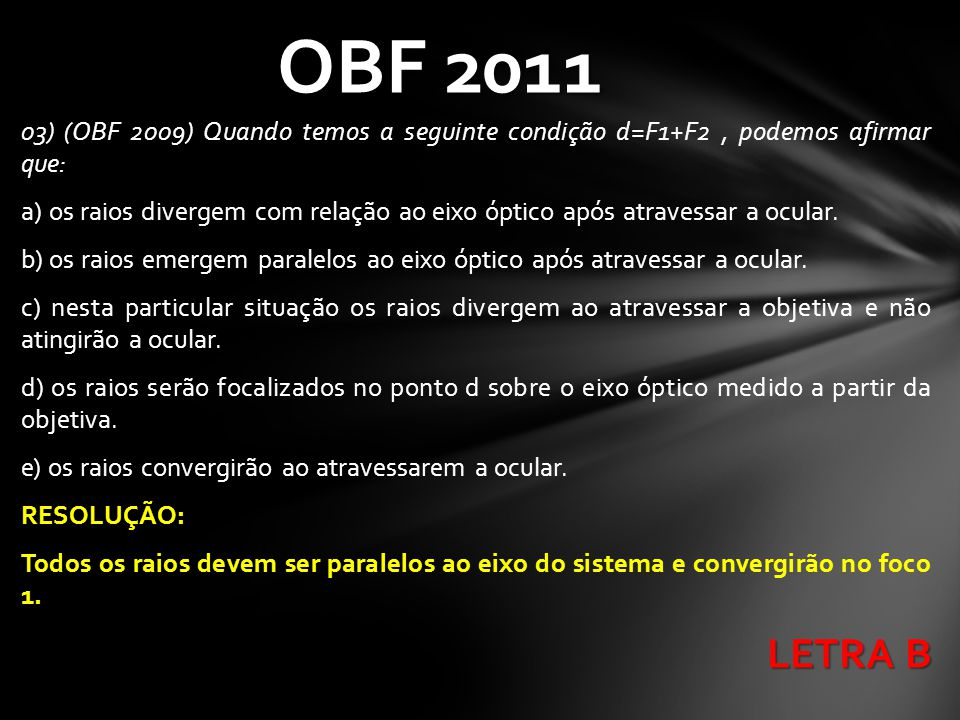 OBF 2011 03) (OBF 2009) Quando temos a seguinte condição d=F1+F2 , podemos afirmar que: