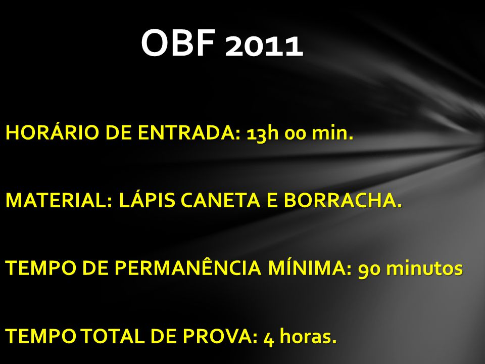 OBF 2011 HORÁRIO DE ENTRADA: 13h 00 min. MATERIAL: LÁPIS CANETA E BORRACHA.