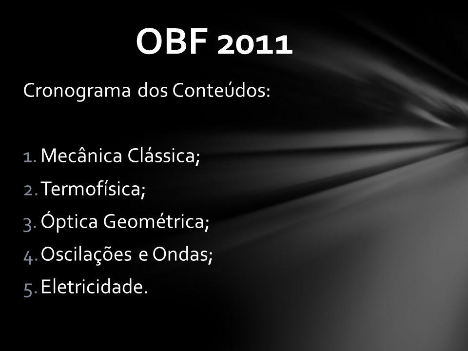 OBF 2011 Cronograma dos Conteúdos: Mecânica Clássica; Termofísica;