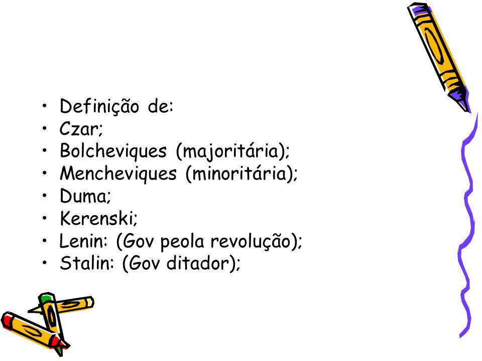 Definição de: Czar; Bolcheviques (majoritária); Mencheviques (minoritária); Duma; Kerenski; Lenin: (Gov peola revolução);