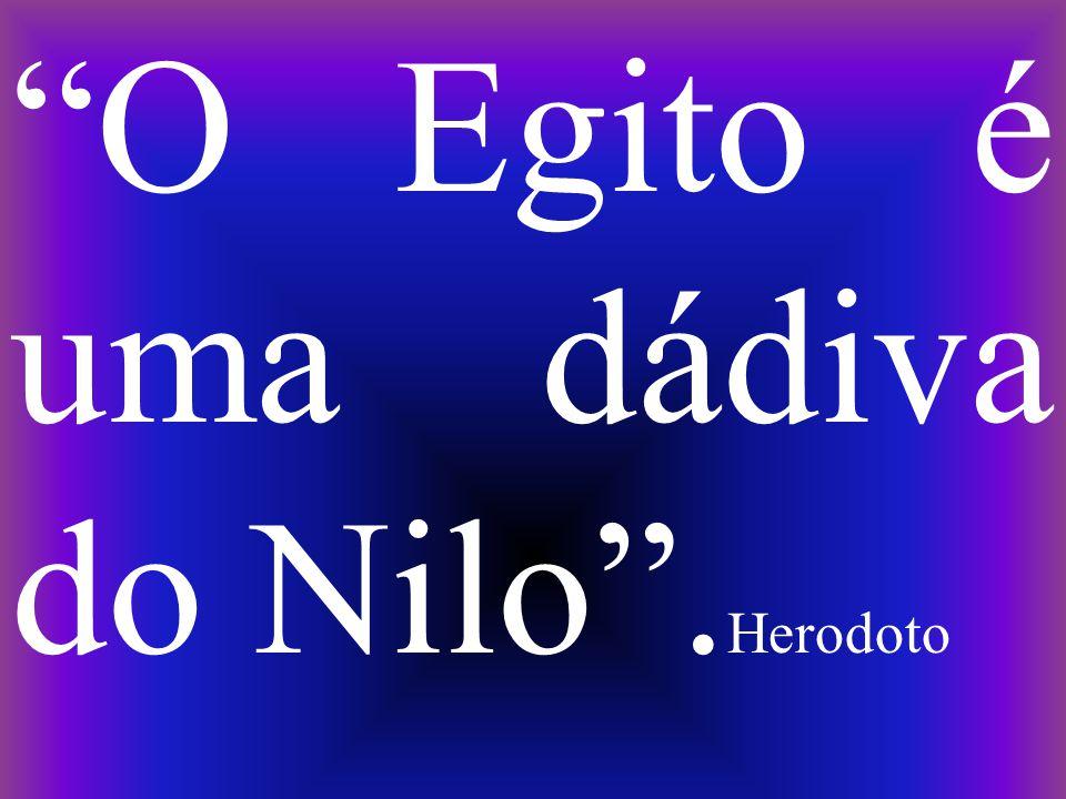 O Egito é uma dádiva do Nilo .Herodoto