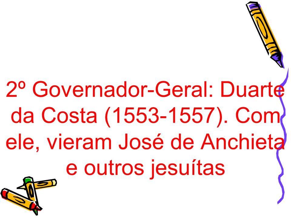 2º Governador-Geral: Duarte da Costa (1553-1557)