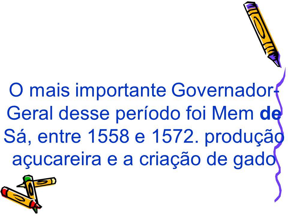 O mais importante Governador-Geral desse período foi Mem de Sá, entre 1558 e 1572.